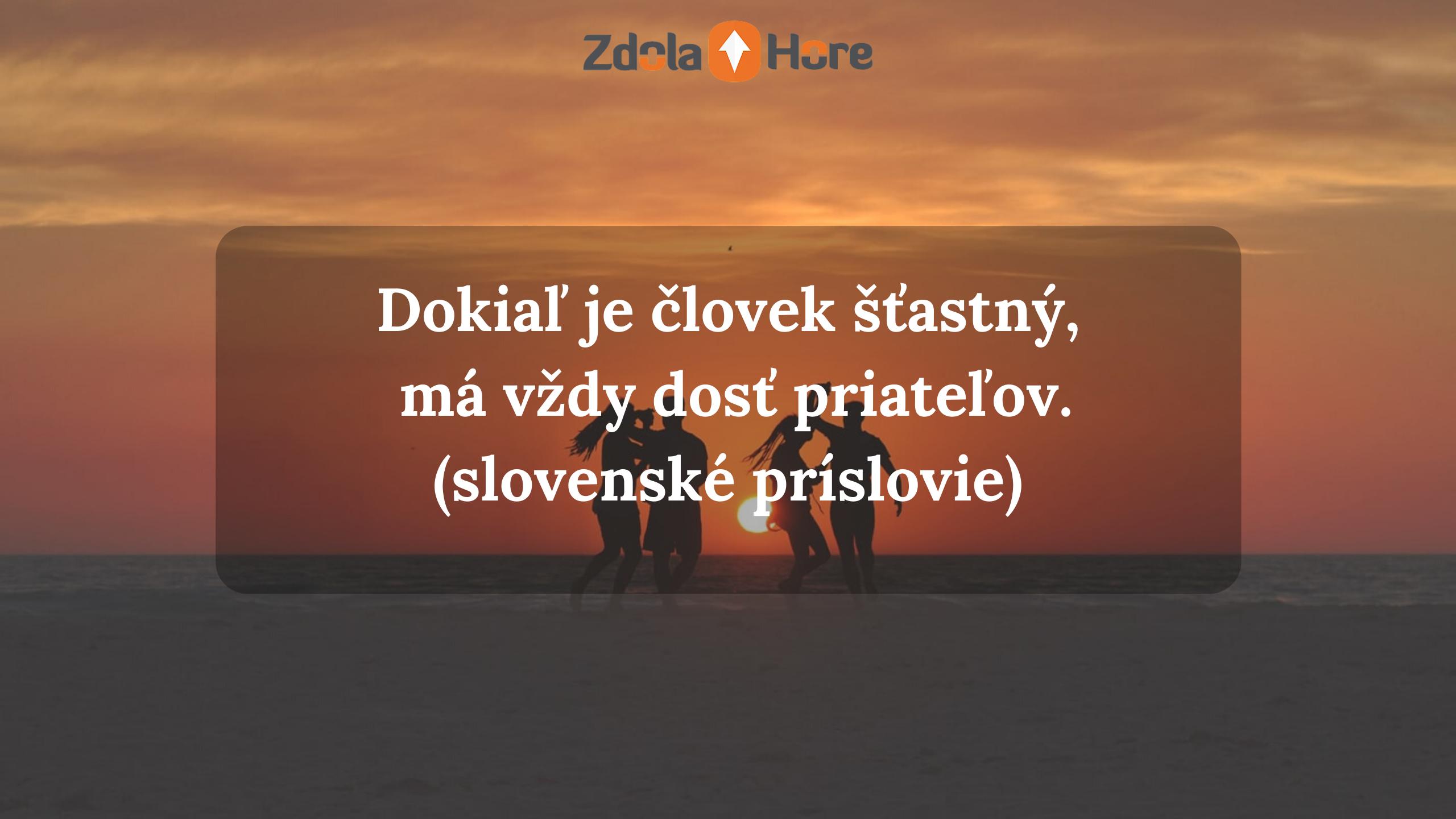 """""""Dokiaľ ječlovekšťastný, má vždy dosťpriateľov."""" (slovenské príslovie)"""
