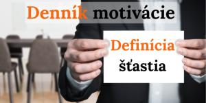 Denník motivácie: Definícia šťastia alebo…